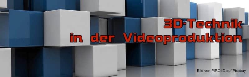 3D Technik – Die Revolution in der Videoproduktion